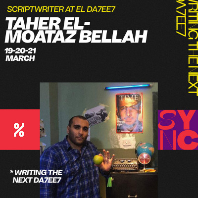 SYNC Workshops: Writing the Next Da7ee7 by Taher ElMoataz Bellah
